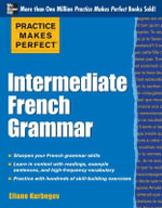 Practice Makes Perfect Intermediate French Grammar : With 145 Exercises - Eliane Kurbegov