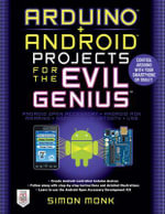 Arduino + Android Projects for the Evil Genius : Control Arduino with Your Smartphone or Tablet : The Evil Genius Series - Simon Monk