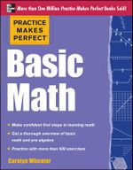 Practice Makes Perfect Basic Math : Practice Makes Perfect - Carolyn C. Wheater