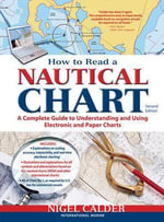 How to Read a Nautical Chart, (Includes All of Chart #1): (Includes All of Chart No1) : A Complete Guide to Using and Understanding Electronic and Paper Charts - Nigel Calder