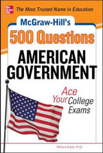 McGraw-Hill's 500 American Government Questions : Ace Your College Exams - William Kubik
