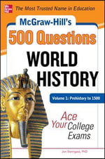 McGraw-Hill's 500 World History Questions : Ace Your College Exams: Prehistory to 1500 Volume 1 - Jon Sterngass