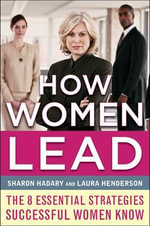 How Women Lead : The 8 Essential Strategies Successful Women Know - Sharon Hadary