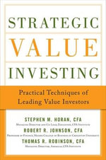 Strategic Value Investing : Techniques from the World's Leading Value Investors of All Time - Stephen Horan