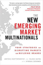 The New Emerging Market Multinationals : Four Strategies for Disrupting Markets and Building Brands - Rajeev Batra
