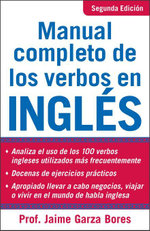 Manual Completo De Los Verbos En Ingles : Complete Manual of English Verbs, Second Edition - Jamie Garza Bores