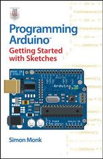 Programming Arduino Getting Started with Sketches - Simon Monk