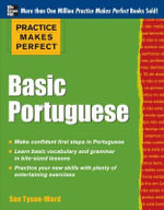 Practice Makes Perfect Basic Portuguese : With 190 Exercises - Sue Tyson-Ward