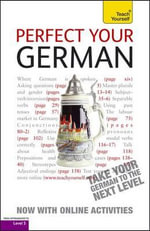 Perfect Your German, Advanced : Teach Yourself: Language - Paul Coggle