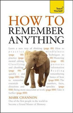 How to Remember Anything : A Teach Yourself Guide - Mark Channon