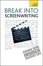 Break Into Screenwriting, 5th Edition : A Teach Yourself Guide - Ray Frensham