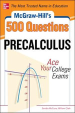 McGraw-Hill's 500 College Precalculus Questions: Ace Your College Exams : 3 Reading Tests + 3 Writing Tests + 3 Mathematics Tests - Sandra Luna McCune
