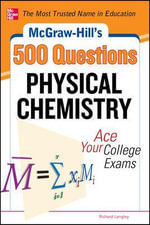 McGraw-Hill's 500 Physical Chemistry Questions : Ace Your College Exams - Richard H. Langley