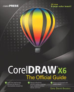 CorelDRAW X6 The Official Guide : Official Guide - Gary David Bouton