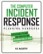 The Computer Incident Response Planning Handbook : Executable Plans for Protecting Information at Risk - N. K. McCarthy