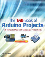 The Tab Book of Arduino Projects : 36 Things to Make with Shields and Proto Shields - Simon Monk