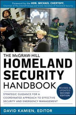 McGraw-Hill Homeland Security Handbook : Strategic Guidance for a Coordinated Approach to Effective Security and Emergency Management 2012 - David Kamien