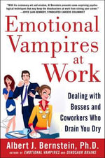 Emotional Vampires at Work : Dealing with Bosses and Coworkers Who Drain You Dry - Albert J. Bernstein