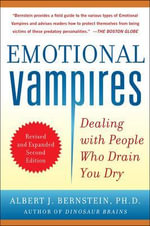 Emotional Vampires : Dealing with People Who Drain You Dry - Albert J. Bernstein