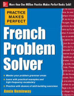 Practice Makes Perfect French Problem Solver : Practice Makes Perfect (McGraw-Hill) - Annie Heminway
