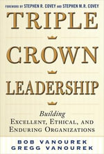 Triple Crown Leadership : Building Excellent, Ethical, and Enduring Organizations - Bob Vanourek