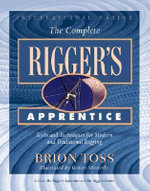 The Complete Rigger's Apprentice : Tools and Techniques for Modern and Traditional Rigging: Tools and Techniques for Modern and Traditional Rigging - Brion Toss