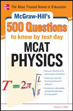 McGraw-Hill's 500 MCAT Physics Questions to Know by Test Day : Ace Your College Exams - Connie J. Wells
