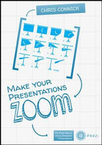 Make Your Presentations Zoom : The Prezi Way to Giving Awesome Presentations - Chris Connick
