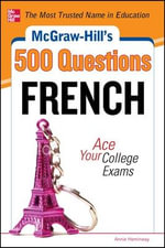 McGraw-Hill's 500 French Questions: Ace Your College Exams : 3 Reading Tests + 3 Writing Tests + 3 Mathematics Tests - Annie Heminway