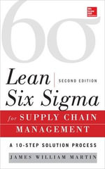 Lean Six Sigma for Supply Chain Management : The 10-Step Solution Process - James William Martin
