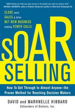 Soar Selling : How to Get Through to Almost Anyone-the Proven Method for Reaching Decision Makers - David Hibbard
