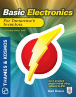 Basic Electronics for Tomorrows Inventors : A Thames and Kosmos Book - Nick Dossis