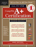 CompTIA A+ Certification All-in-one Exam Guide (Exams 220-801 & 220-802) : All-In-One - Michael Meyers