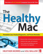 The Healthy Mac : Preventive Care, Practical Diagnostics, and Proven Remedies - Heather Morris