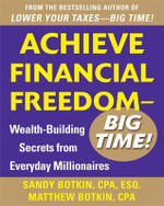 Achieve Financial Freedom - Big Time! : Wealth-building Secrets from Everyday Millionaires - Sandy Botkin