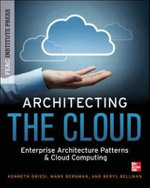 Architecting the Cloud : A Multidisciplinary Approach - Kenneth Griesi