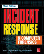Incident Response and Computer Forensics : 3rd Edition - Matthew Pepe