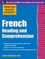 Practice Makes Perfect French Reading and Comprehension : Practice Makes Perfect Series - Annie Heminway