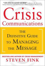 Crisis Communications : The Definitive Guide to Managing the Message - Steven Fink