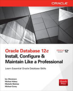 Oracle Database 12c : Install, Configure & Maintain Like a Professional - Ian Abramson