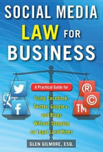 Social Media Law for Business : A Practical Guide for Using Facebook, Twitter, Google +, and Blogs without Stepping on Legal Landmines - Glen Gilmore