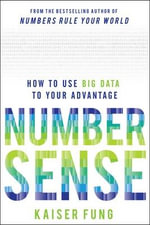 Numbersense : How to Use Big Data to Your Advantage - Kaiser Fung