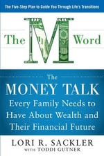 The M WORD : The Money Talk Every Family Needs to Have About Wealth and Their Financial Future - Lori Sackler