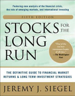 Stocks for the Long Run : The Definitive Guide to Financial Market Returns and Long-term Investment Strategies - Jeremy J. Siegel