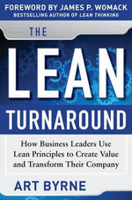 The Lean Turnaround : How Business Leaders Use Lean Principles to Create Value and Transform Their Company - Art Byrne