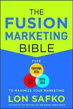 The Fusion Marketing Bible : Fuse Traditional Media, Social Media, & Digital Media to Maximize Marketing - Lon Safko