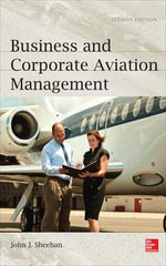 Business and Corporate Aviation Management : Why We Love to Hate Our Airlines and Airports - John J. Sheehan