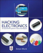 Hacking Electronics : An Illustrated DIY Guide for Makers and Hobbyists - Simon Monk