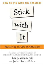 Stick With It : Mastering the Art of Adherence - Lee J. Colan