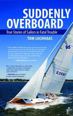 Suddenly Overboard : True Stories of Sailors in Fatal Trouble - Tom Lochhaas